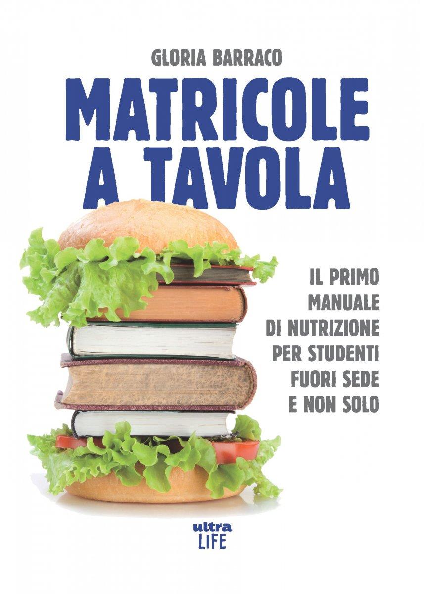 Matricole a tavola: Il primo manuale di nutrizione per studenti fuori sede e non solo